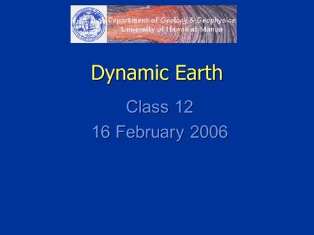 Dynamic Earth Class 12 16 February 2006. Volcanic Imagination (Chapter 4) Exploring the Earth's Interior.