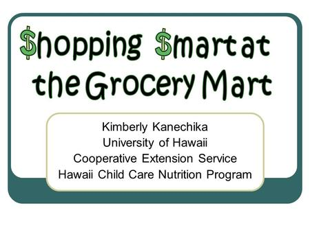 Kimberly Kanechika University of Hawaii Cooperative Extension Service Hawaii Child Care Nutrition Program.