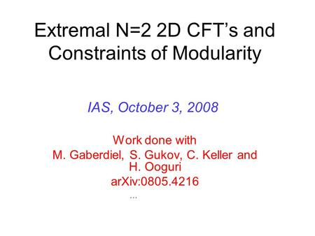 Extremal N=2 2D CFT's and Constraints of Modularity Work done with M. Gaberdiel, S. Gukov, C. Keller and H. Ooguri arXiv:0805.4216 TexPoint fonts used.