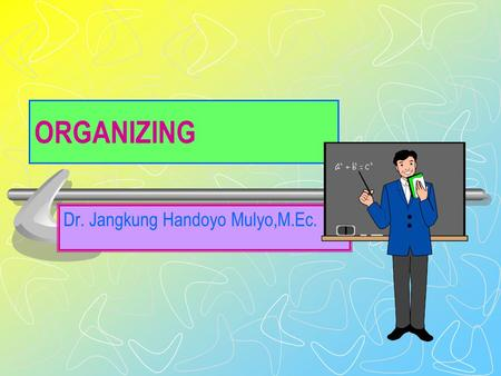 ORGANIZING Dr. Jangkung Handoyo Mulyo,M.Ec. Defining organization and structure Organizing: process of creating an organization's structure process of.