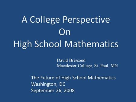 David Bressoud Macalester College, St. Paul, MN The Future of High School Mathematics Washington, DC September 26, 2008.