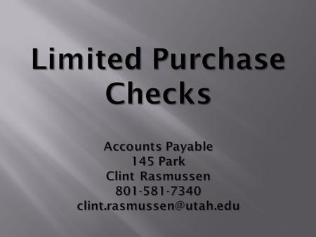 LPC usage and User's Guide  How to order your own check stock  Filling out the checks  What to submit to Accounts Payable  Positive Pay System 