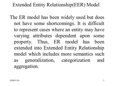 2008/1/161 Extended Entity Relationship(EER) Model The ER model has been widely used but does not have some shortcomings. It is difficult to represent.