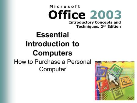Office 2003 Introductory Concepts and Techniques, 2 nd Edition M i c r o s o f t Essential Introduction to Computers How to Purchase a Personal Computer.
