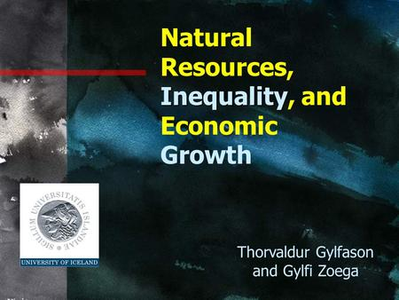 Inequality Natural Resources, Inequality, and Economic Growth Thorvaldur Gylfason and Gylfi Zoega.