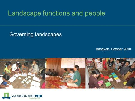Landscape functions and people Bangkok, Cctober 2010 Governing landscapes.