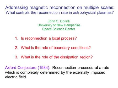 Addressing magnetic reconnection on multiple scales: What controls the reconnection rate in astrophysical plasmas? John C. Dorelli University of New Hampshire.