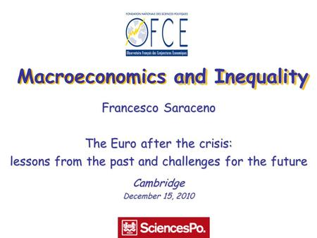 And Inequality Macroeconomics and Inequality Francesco Saraceno The Euro after the crisis: lessons from the past and challenges for the future Cambridge.