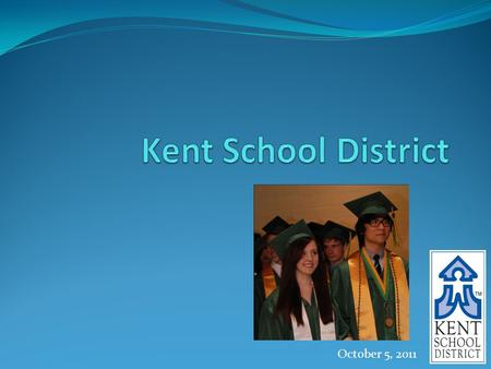 October 5, 2011. KSD By The Numbers 1 Most diverse district in Washington State 2 Second-largest employer in the Kent area 4 Fourth-largest district in.