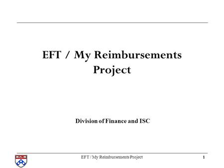 1EFT / My Reimbursements Project Division of Finance and ISC.
