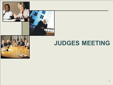 JUDGES MEETING 1. Judges Meeting The Judges Meeting –Each Team will be assigned a date and time. Each Senior Examiner will be expected to present their.