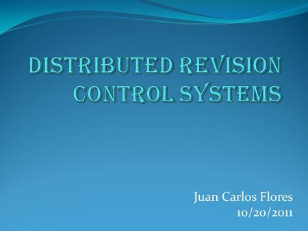 Juan Carlos Flores 10/20/2011. Outline Introduction Centralized Revision Control Systems Subversion Overview Distributed Revision Control Systems Network.