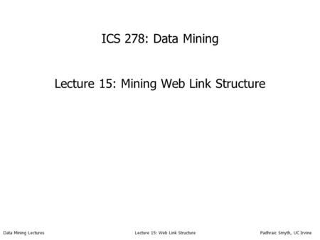 ICS 278: Data Mining Lecture 15: Mining Web Link Structure