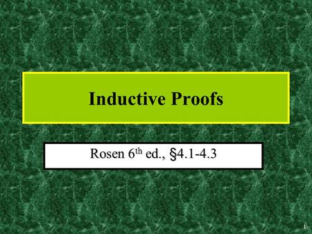 1 Inductive Proofs Rosen 6 th ed., §4.1-4.3. 2 Mathematical Induction A powerful, rigorous technique for proving that a predicate P(n) is true for every.