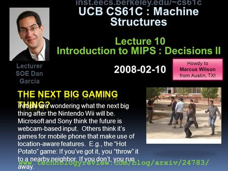 Inst.eecs.berkeley.edu/~cs61c UCB CS61C : Machine Structures Lecture 10 Introduction to MIPS : Decisions II 2008-02-10 People are wondering what the next.