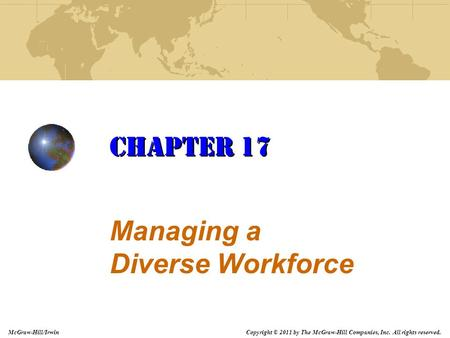 Copyright © 2011 by The McGraw-Hill Companies, Inc. All rights reserved. McGraw-Hill/Irwin Managing a Diverse Workforce Chapter 17.