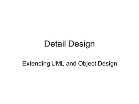 Detail Design Extending UML and Object Design. Object Design.