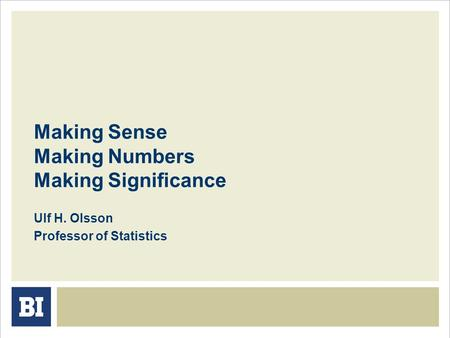 Making Sense Making Numbers Making Significance Ulf H. Olsson Professor of Statistics.