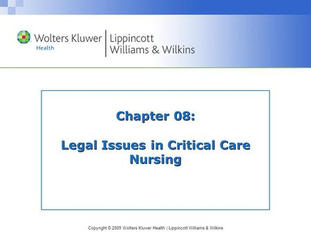 Copyright © 2009 Wolters Kluwer Health | Lippincott Williams & Wilkins Chapter 08: Legal Issues in Critical Care Nursing.