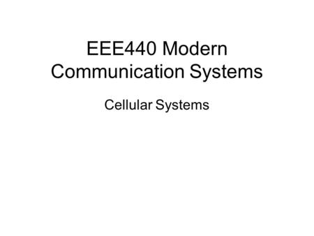 EEE440 Modern Communication Systems Cellular Systems.