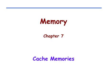 Memory Chapter 7 Cache Memories.