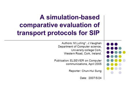 A simulation-based comparative evaluation of transport protocols for SIP Authors: M.Lulling*, J.Vaughan Department of Computer science, University college.