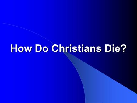 "How Do Christians Die?. How The Christian Dies  How we face death says something about how we live "" Women received back their dead by resurrection."
