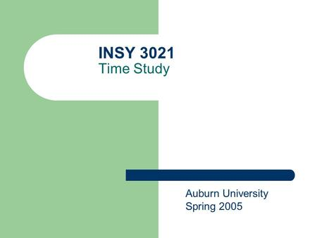 INSY 3021 Time Study Auburn University Spring 2005.