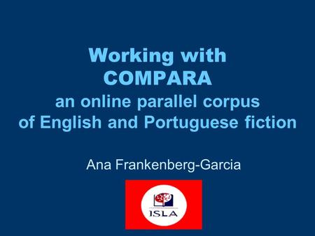 Working with COMPARA an online parallel corpus of English and Portuguese fiction Ana Frankenberg-Garcia.