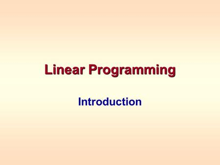 Linear Programming Introduction. linear function linear constraintsA Linear Programming model seeks to maximize or minimize a linear function, subject.