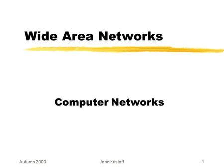 Autumn 2000John Kristoff1 Wide Area Networks Computer Networks.