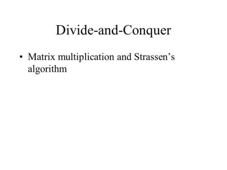 Divide-and-Conquer Matrix multiplication and Strassen's algorithm.