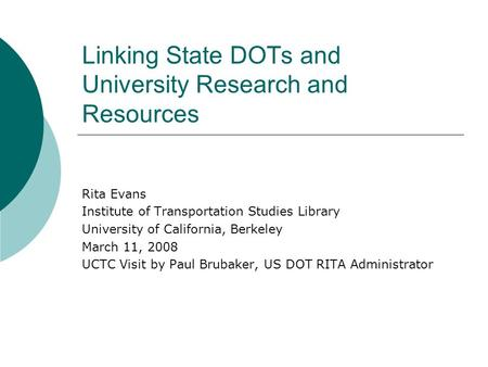 Linking State DOTs and University Research and Resources Rita Evans Institute of Transportation Studies Library University of California, Berkeley March.