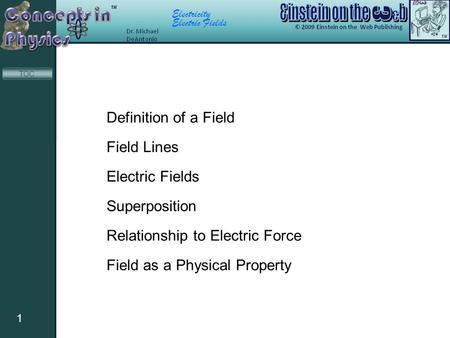 Electricity Electric Fields 1 TOC Definition of a Field Field Lines Electric Fields Superposition Relationship to Electric Force Field as a Physical Property.