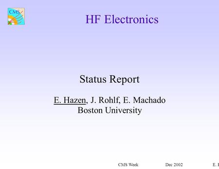 CMS WeekDec 2002E. Hazen HF Electronics Status Report E. Hazen, J. Rohlf, E. Machado Boston University.