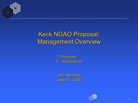 1 Keck NGAO Proposal: Management Overview Presenter: P. Wizinowich SSC Meeting June 21, 2006.