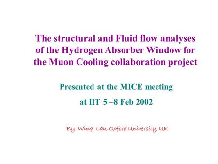 The structural and Fluid flow analyses of the Hydrogen Absorber Window for the Muon Cooling collaboration project Presented at the MICE meeting at IIT.