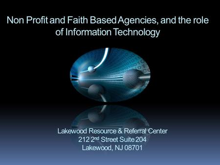 Non Profit and Faith Based Agencies, and the role of Information Technology Lakewood Resource & Referral Center 212 2 nd Street Suite 204 Lakewood, NJ.