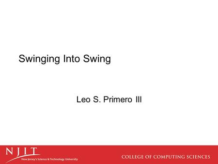 Swinging Into Swing Leo S. Primero III. Understanding what Swing Is Swing is a package that lets you create applications that use a flashy Graphical User.