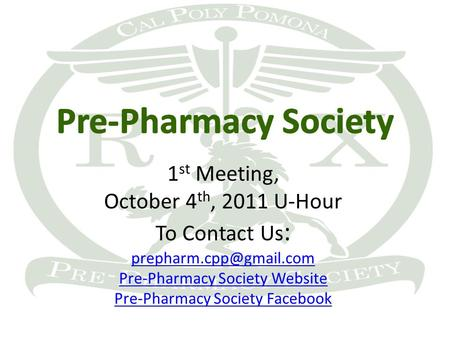 1 st Meeting, October 4 th, 2011 U-Hour To Contact Us : Pre-Pharmacy Society Website Pre-Pharmacy Society Facebook.