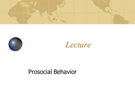 Lecture Prosocial Behavior. What is Prosocial Behavior? When do We Help? Why do We Help? Who is Most Likely to Help? Whom do We Help?