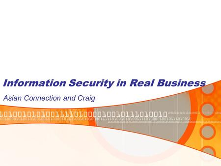 Information Security in Real Business Asian Connection and Craig.