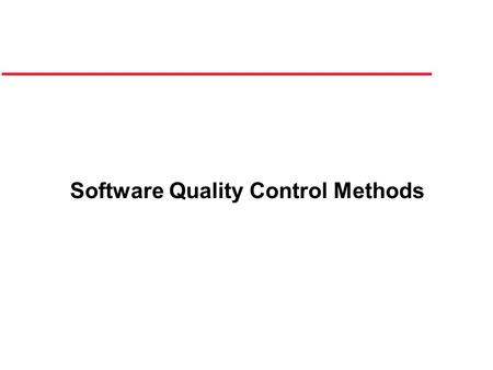 Software Quality Control Methods. Introduction Quality control methods have received a world wide surge of interest within the past couple of decades.