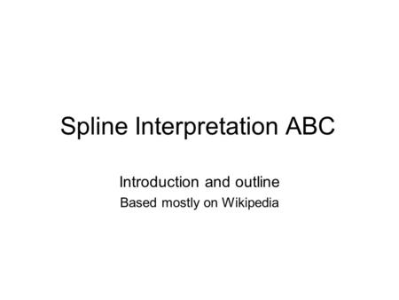 Spline Interpretation ABC Introduction and outline Based mostly on Wikipedia.