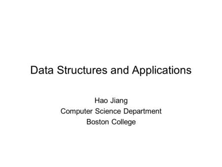 Data Structures and Applications Hao Jiang Computer Science Department Boston College.