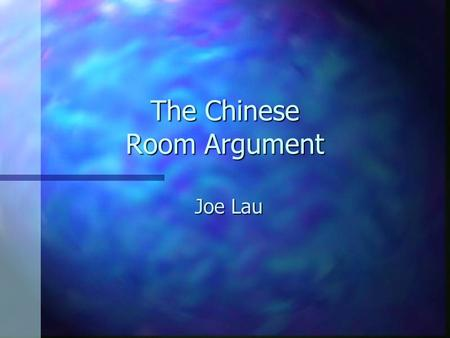 "The Chinese Room Argument Joe Lau. Readings n Searle and Churchland's articles in Scientific American. n Ned Block's ""Computer Model of the Mind"" n Online."