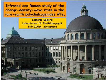 Infrared and Raman study of the charge-density-wave state in the rare-earth polychalcogenides RTe n Leonardo Degiorgi Laboratorium für Festkörperphysik.