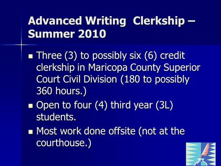 Advanced Writing Clerkship – Summer 2010 Three (3) to possibly six (6) credit clerkship in Maricopa County Superior Court Civil Division (180 to possibly.