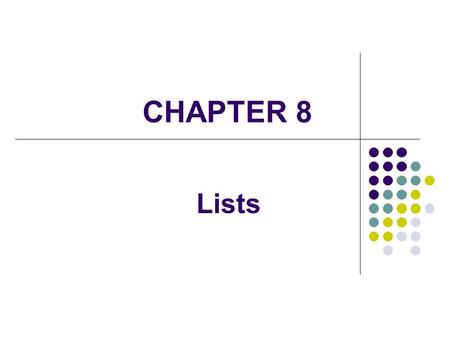 CHAPTER 8 Lists. 2 A list is a linear collection Adding and removing elements in lists are not restricted by the collection structure We will examine.