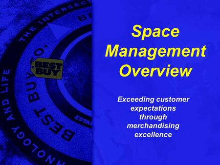 Space Management Overview Exceeding customer expectations through merchandising excellence.